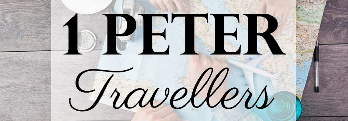 Travellers – A Study in 1 Peter
