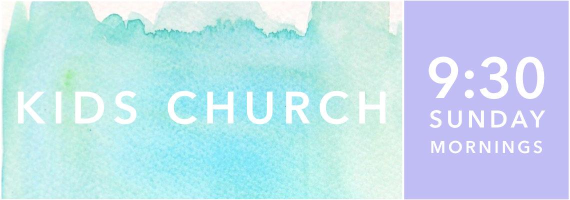 Kids Church – Sundays 9:30am